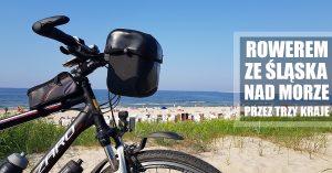 Rowerem ze Śląska nad morze przez trzy kraje