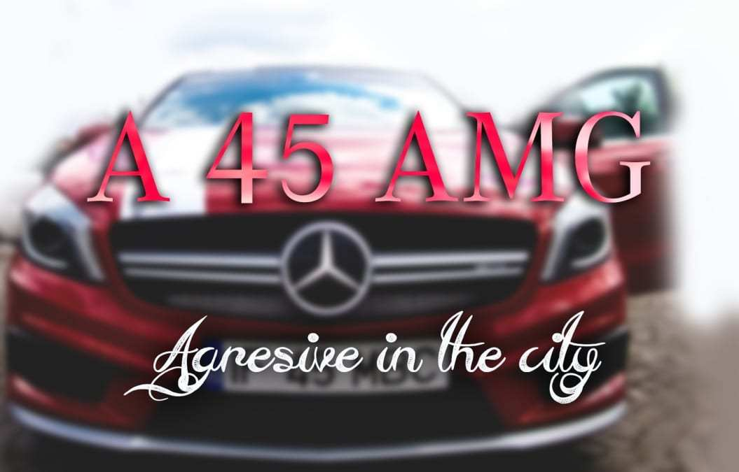 A 45 AMG – Dominate the rush hours