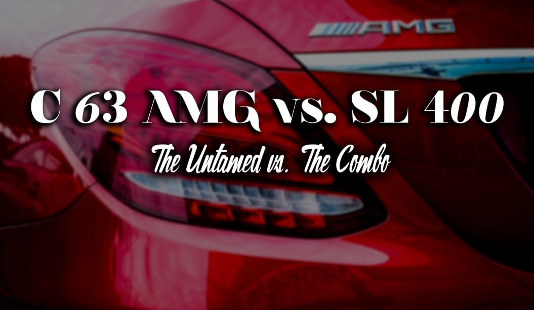 C 63 amg (The Untamed) & SL 400 (The Combo)