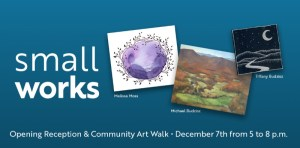 Small Works Opening Reception and Community Art Walk @ Art in the Valley