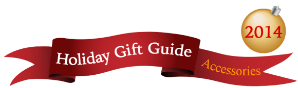 Holiday Gift Guide 2014 - Accessories