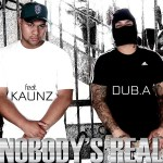 "DUB. A – ""Nobody's Real"""