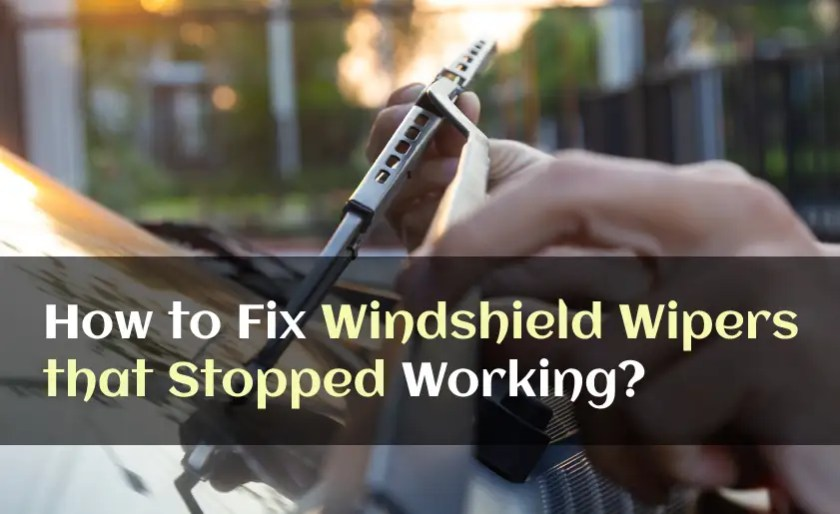 How to Fix Windshield Wipers that Stopped Working
