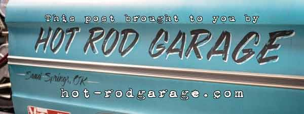 This post is brought to you by Hot Rod Garage of Sand Springs, OK. You can find their website here or follow them on Facebook here.