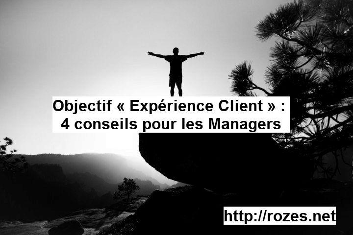 Objectif «Expérience Client » : voici 4 fondamentaux pour les Managers B2B et B2C :