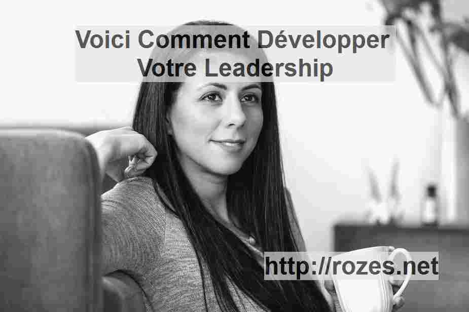 Voici Comment Développer Votre Leadership de l'Expérience Client