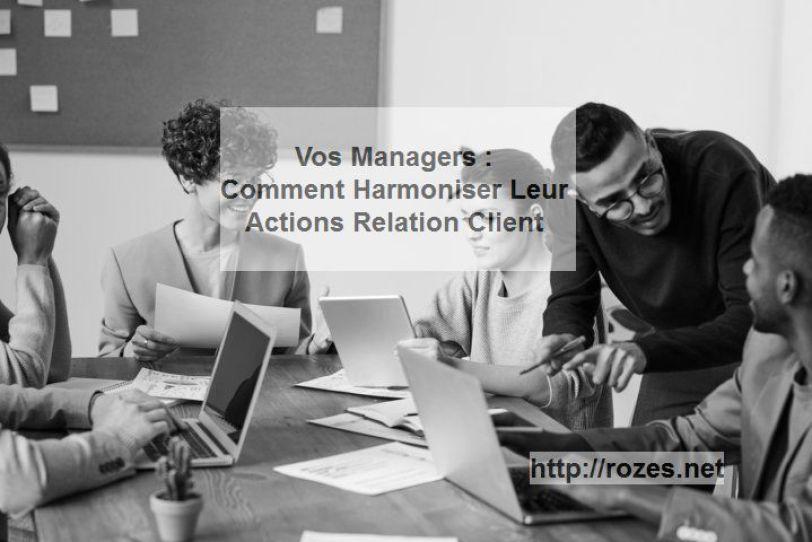 Vos Managers Comment Harmoniser Leur Actions Relation Client