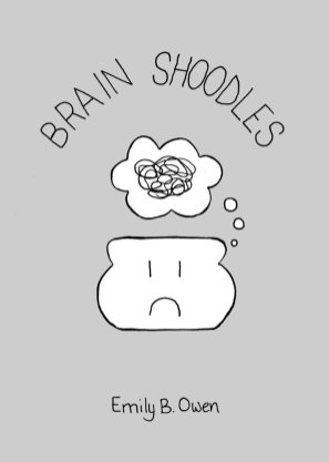 Brain Shoodles, by Emily B Owen