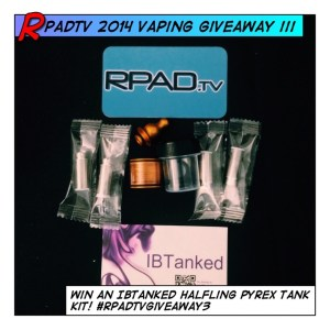 RPadTV 2014 Vaping Giveaway III: Win an IBTanked Halfling