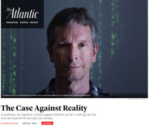 The Case Against Reality A professor of cognitive science argues that the world is nothing like the one we experience through our senses.