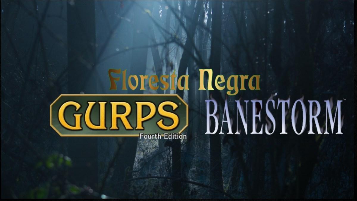 TnB #095 – RPG: GURPS – Ep.7 – Floresta Negra Episódio - Caminhos Escuros