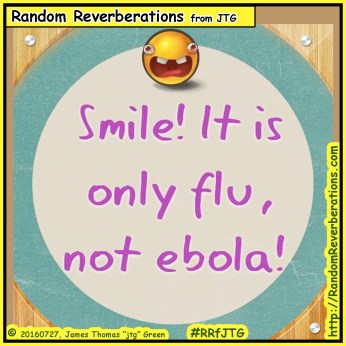 20160727-comic-rrfjtg-smile-its-only-flu-not-ebola-01