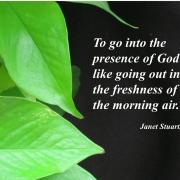 """To go into the presence of God is like going out into the freshness of the morning air."" Janet Stuart"