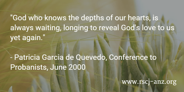"""God who knows the depths of our hearts, is always waiting, longing to reveal God's love to us yet again."" Patricia Garcia de Quevedo, Conference to Probanists, June 2000"