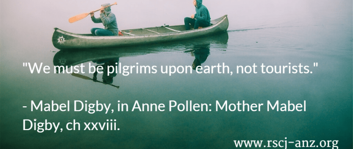 """""""We must be pilgrims upon earth, not tourists."""" Mabel Digby, in Anne Pollen: Mother Mabel Digby, chapter xxviii"""