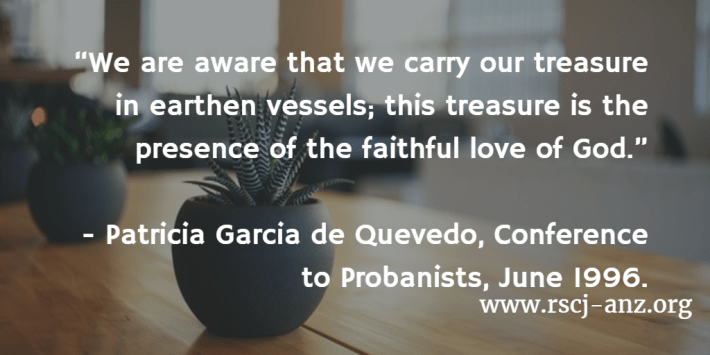 """""""We are aware that we carry our treasure in earthen vessels; this treasure is the presence of the faithful love of God."""" Patricia Garcia de Quevedo, Conference to Probanists, June 1996."""
