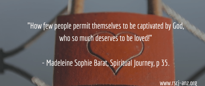 """""""How few people permit themselves to be captivated by God, who so much deserves to be loved!"""" - St Madeleine Sophie Barat"""