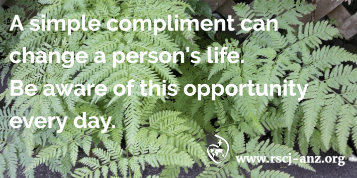 A compliment can change a person's life. Be aware of this opportunity every day.