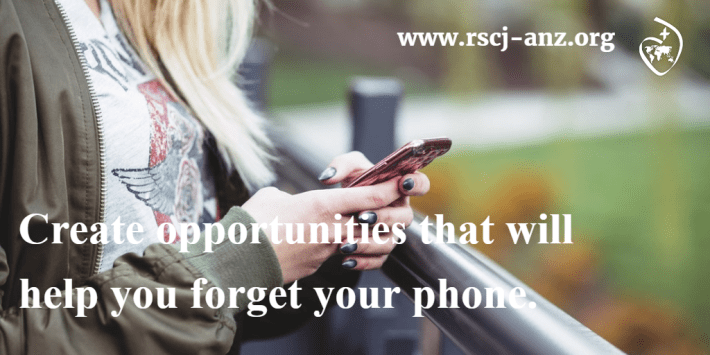 Create opportunities that will help you forget your phone