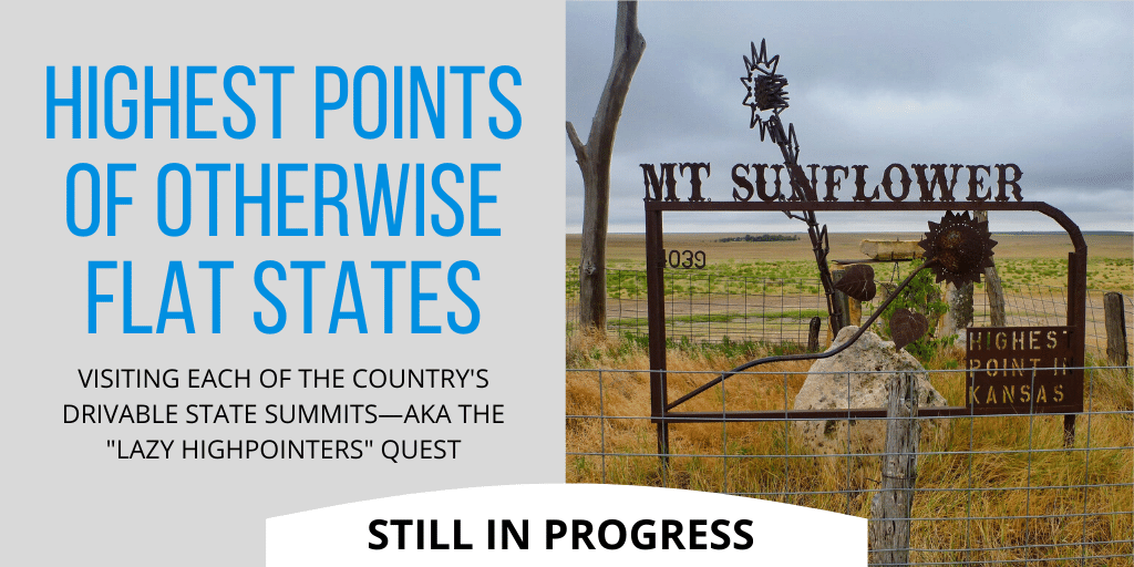 """Highest Points of Otherwise Flat States: visiting each of the country's Drivable State Summits, aka the """"Lazy Highpointers"""" quest."""