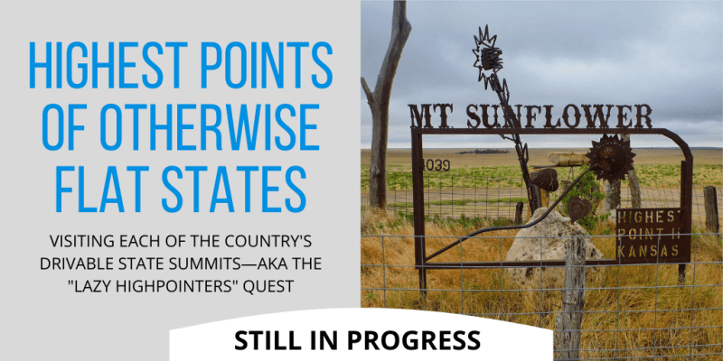 "Highest Points of Otherwise Flat States: visiting each of the country's Drivable State Summits, aka the ""Lazy Highpointers"" quest."
