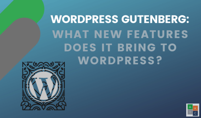WordPress Gutenberg: What New Features Does It Bring To WordPress?