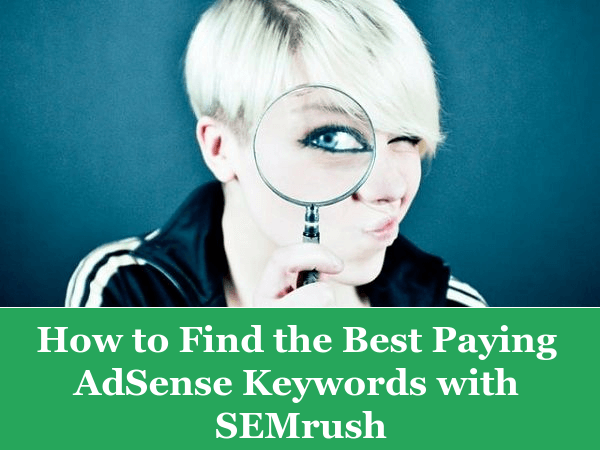 How to Find Best Paying AdSense Keywords with SEMrush