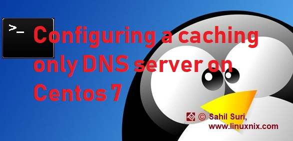 Configuring a caching only DNS server on Centos 7