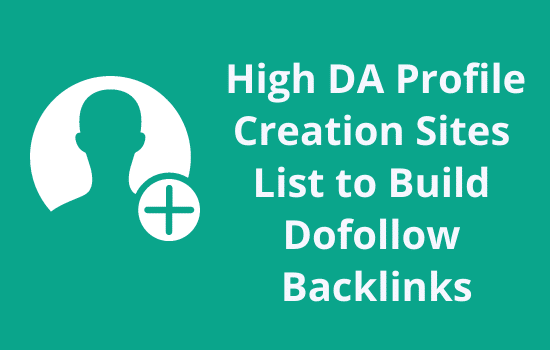 Top 80+ High DA Profile Creation Sites List 2021 to Build Backlinks