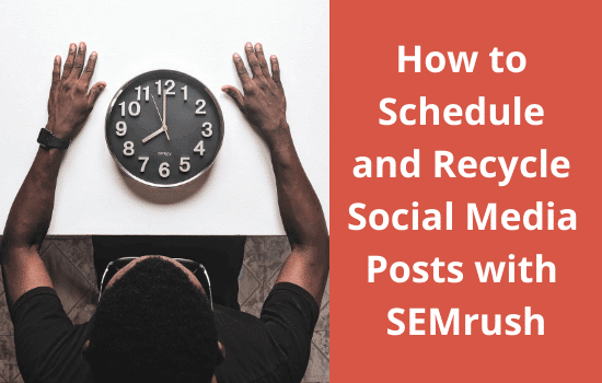 How-to-Schedule-and-Recycle-Social-Media-Posts-with-SEMrush