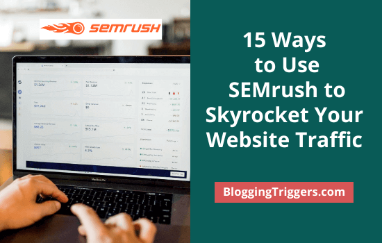 15 Ways to Use SEMrush to Skyrocket Your Website Traffic in 2021