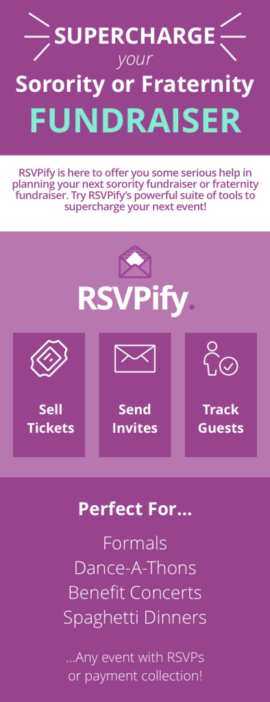 RSVPify is here to offer some serious help in planning your next sorority or fraternity fundraiser. RSVPify's powerful suite of tools will help supercharge your next event. Use RSVPify to sell tickets, collect payments, send invites, and track guests. Perfect for any event with RSVPs or payment collection.