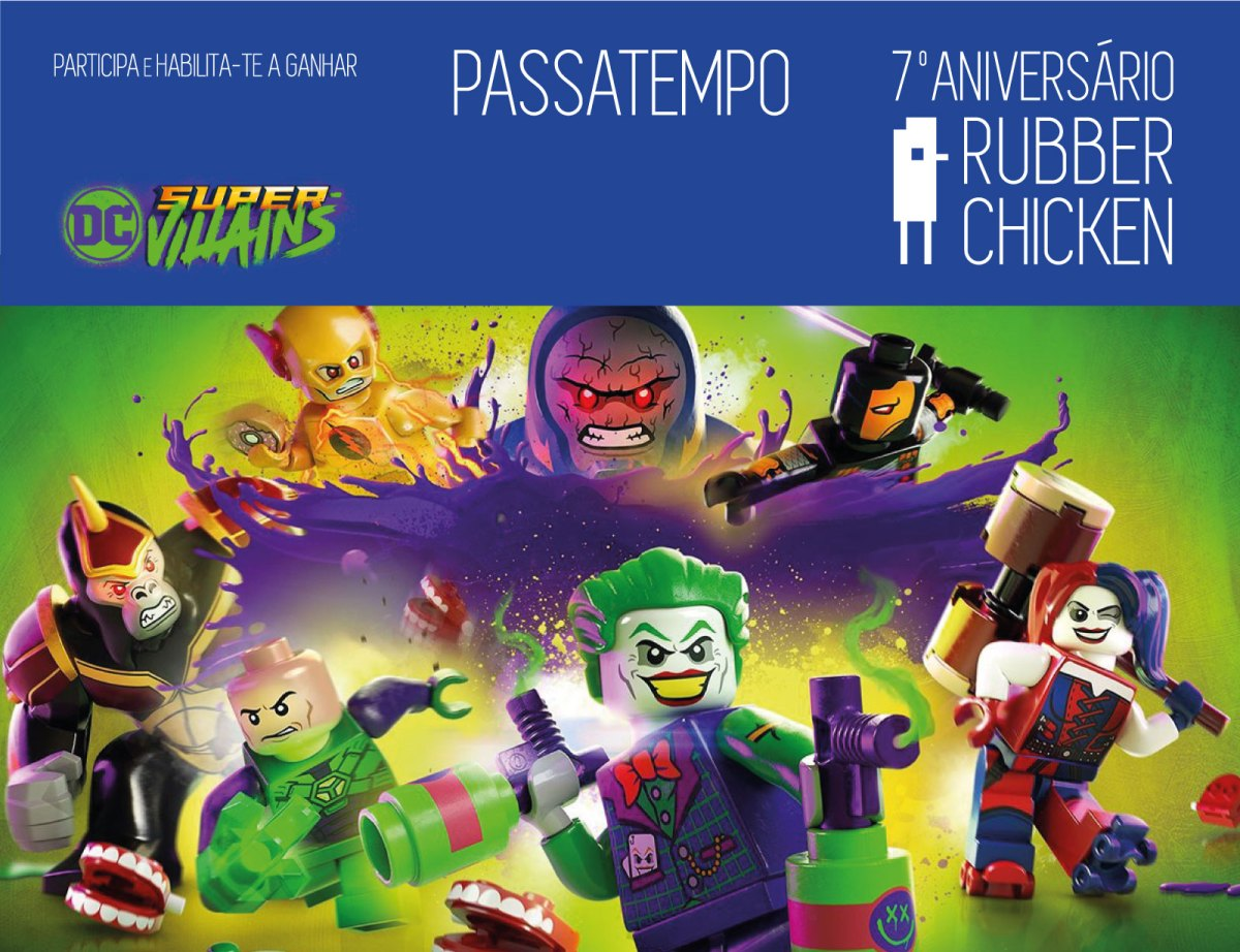 7º ANIVERSÁRIO RUBBER CHICKEN: LEGO DC SUPER-VILLAINS + GOODIES