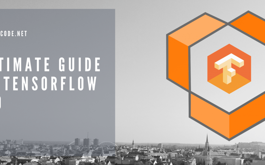 Ultimate Guide to TensorFlow 2.0 in Python