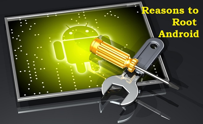 Why root Android phone or Tablet?