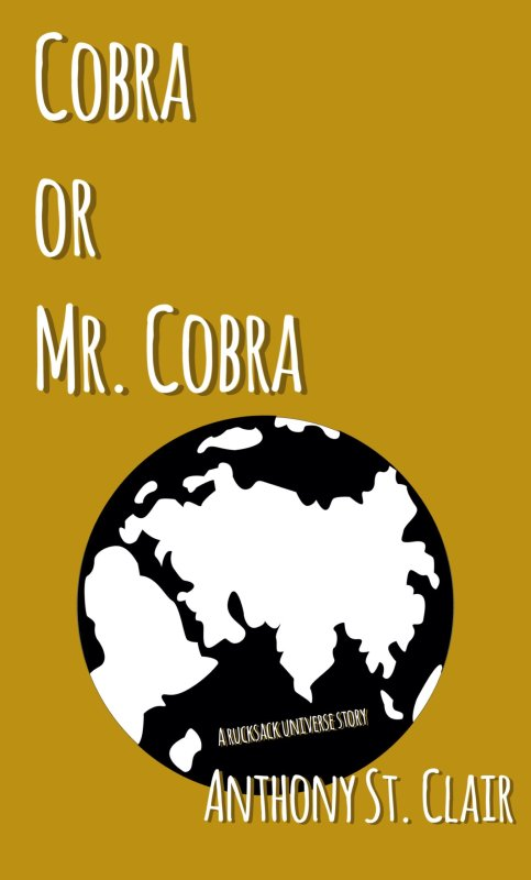 Cobra or Mr. Cobra: A Rucksack Universe Story by Anthony St. Clair