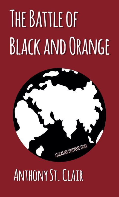 The Battle of Black and Orange: A Rucksack Universe Story by by Anthony St. Clair