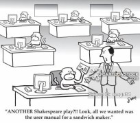 'ANOTHER Shakespeare play?!! Look, all we wanted was the user manual for a sandwich maker.'