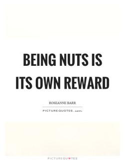 being-nuts-is-its-own-reward-quote-1