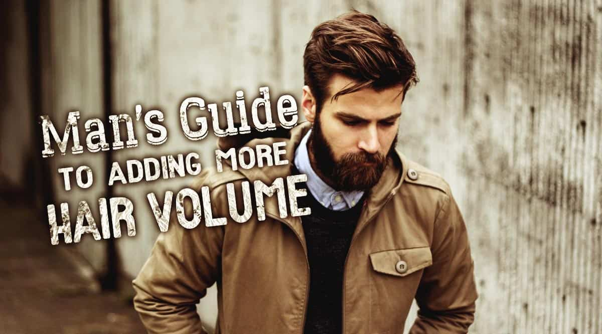 Man's Guide to Adding More Volume to Hair