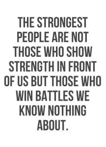 De sterkste mensen zijn niet degenen die hun sterkte tonen voor onze neus, maar diegenen die een strijd winnen waar we niets van af weten.
