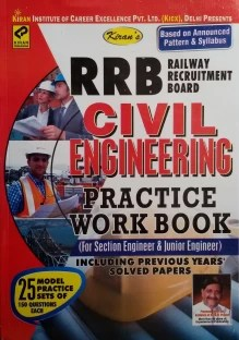 RRB - Civil Engineering (For Section Engineer & Junior Engineer) Practice Work Book Including Previous Year's Solved Papers (25 Model Practice Sets Of 150 Questions Each)