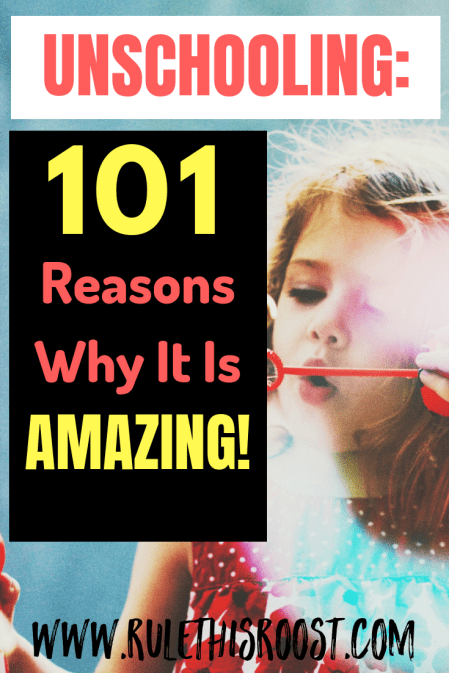 101 Reasons to Unschool. Reasons why unschooling is amazing