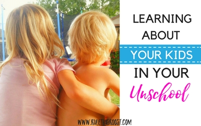 learning about your kids in unschool organize your unschool how to advice tips tricks