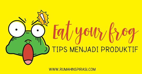 tips-menjadi-produktif-eat-your-frog