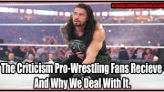 The Criticism Pro-Wrestling Fans Have And Why We Deal With It.