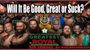 The Greatest Royal Rumble… Will It Be Good, Great or Suck?