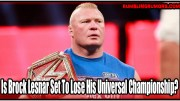 Is Brock Lesnar Set To Lose His WWE Universal Championship?