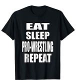 EAT SLEEP PRO WRESTLING REPEAT T SHIRT