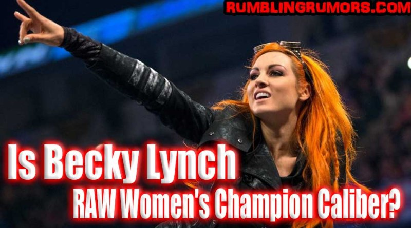 Is Becky Lynch RAW Women's Champion Caliber?